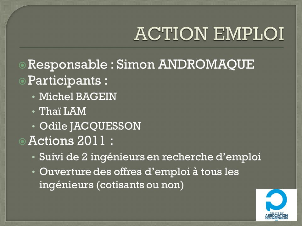 ACTION EMPLOI Responsable : Simon ANDROMAQUE Participants :
