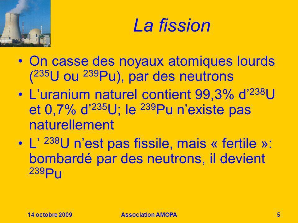 La fission On casse des noyaux atomiques lourds (235U ou 239Pu), par des neutrons.