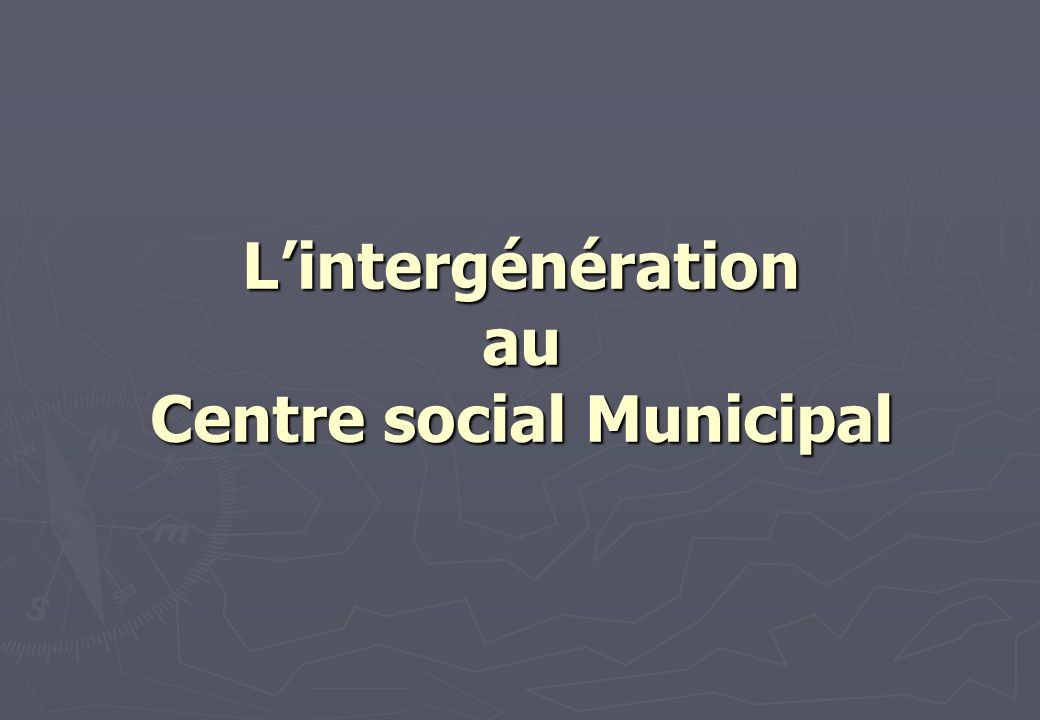L'intergénération au Centre social Municipal