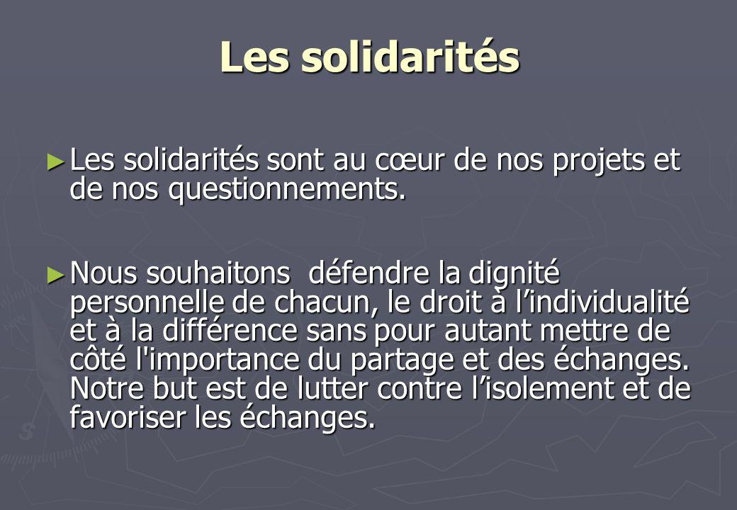 Les solidarités Les solidarités sont au cœur de nos projets et de nos questionnements.