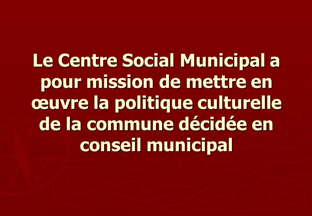 Le Centre Social Municipal a pour mission de mettre en œuvre la politique culturelle de la commune décidée en conseil municipal