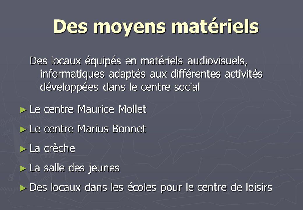 Des moyens matériels Des locaux équipés en matériels audiovisuels, informatiques adaptés aux différentes activités développées dans le centre social.