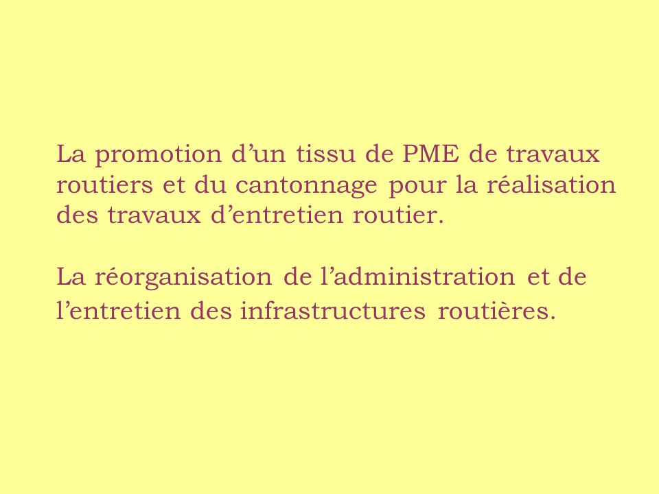La promotion d'un tissu de PME de travaux routiers et du cantonnage pour la réalisation des travaux d'entretien routier.