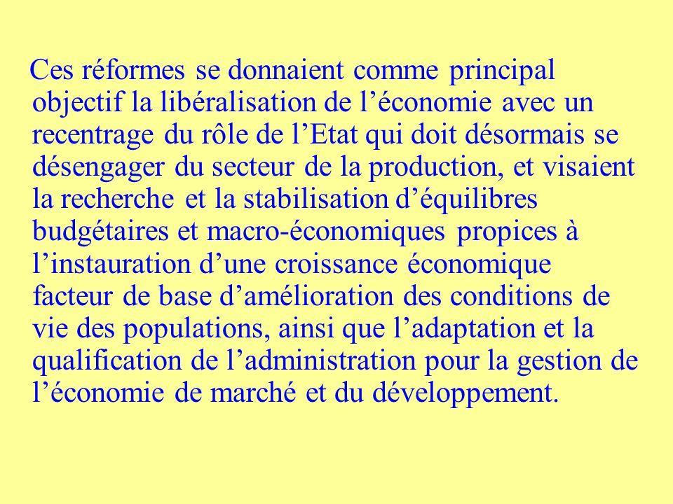Ces réformes se donnaient comme principal objectif la libéralisation de l'économie avec un recentrage du rôle de l'Etat qui doit désormais se désengager du secteur de la production, et visaient la recherche et la stabilisation d'équilibres budgétaires et macro-économiques propices à l'instauration d'une croissance économique facteur de base d'amélioration des conditions de vie des populations, ainsi que l'adaptation et la qualification de l'administration pour la gestion de l'économie de marché et du développement.
