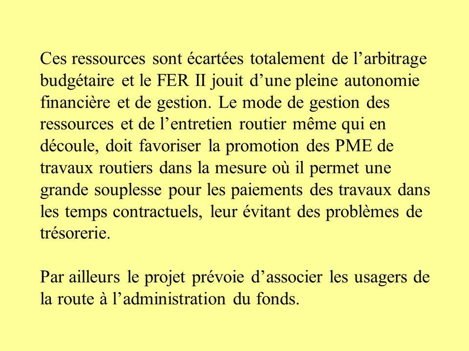 Ces ressources sont écartées totalement de l'arbitrage budgétaire et le FER II jouit d'une pleine autonomie financière et de gestion.