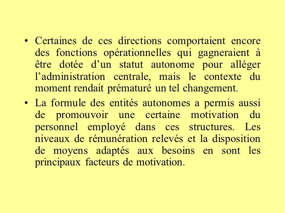 Certaines de ces directions comportaient encore des fonctions opérationnelles qui gagneraient à être dotée d'un statut autonome pour alléger l'administration centrale, mais le contexte du moment rendait prématuré un tel changement.