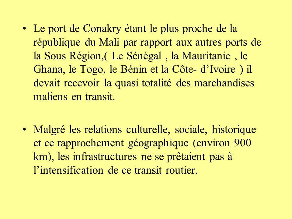 Le port de Conakry étant le plus proche de la république du Mali par rapport aux autres ports de la Sous Région,( Le Sénégal , la Mauritanie , le Ghana, le Togo, le Bénin et la Côte- d'Ivoire ) il devait recevoir la quasi totalité des marchandises maliens en transit.