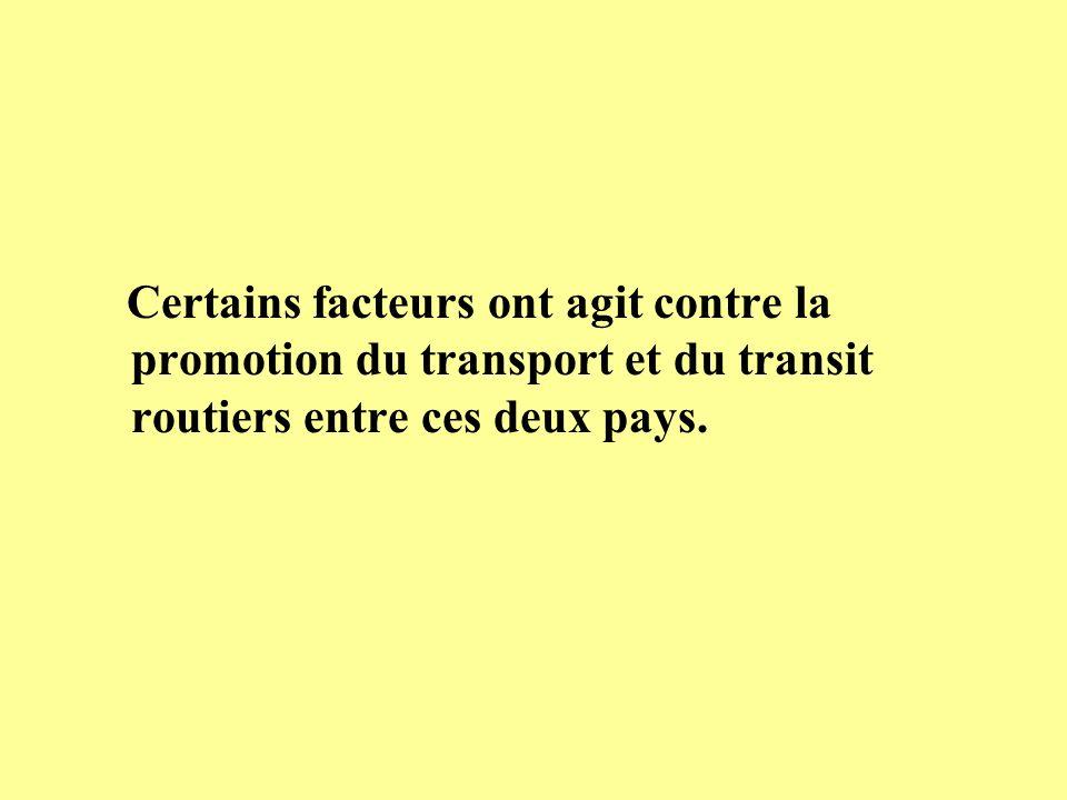 Certains facteurs ont agit contre la promotion du transport et du transit routiers entre ces deux pays.