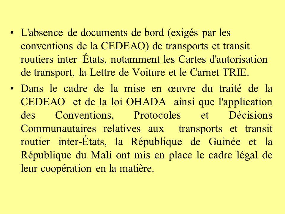 L absence de documents de bord (exigés par les conventions de la CEDEAO) de transports et transit routiers inter–États, notamment les Cartes d autorisation de transport, la Lettre de Voiture et le Carnet TRIE.