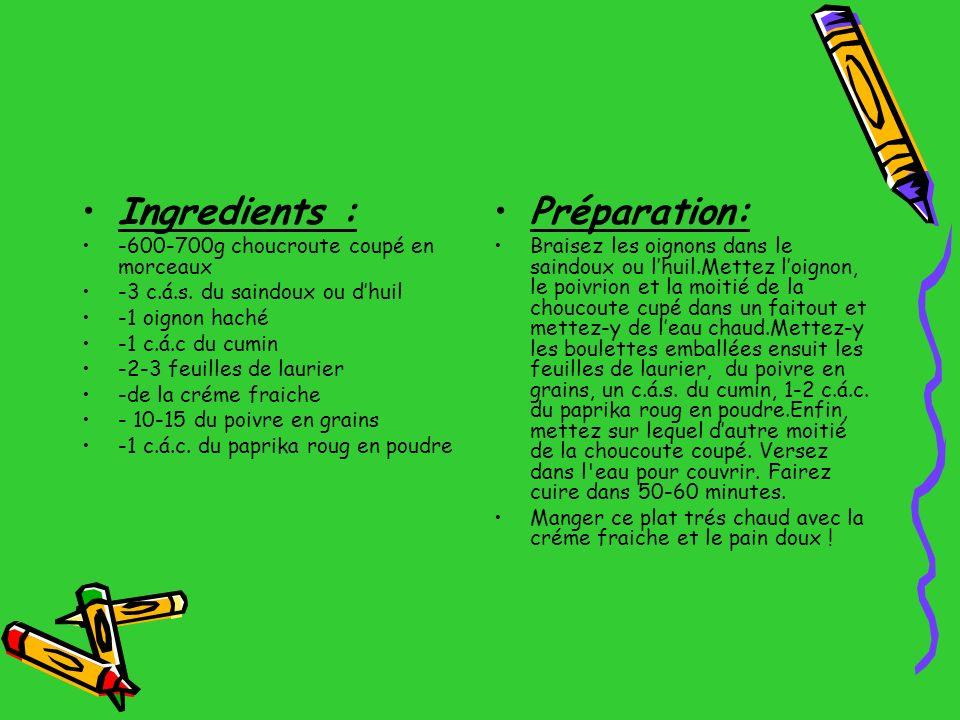 Ingredients : Préparation: -600-700g choucroute coupé en morceaux