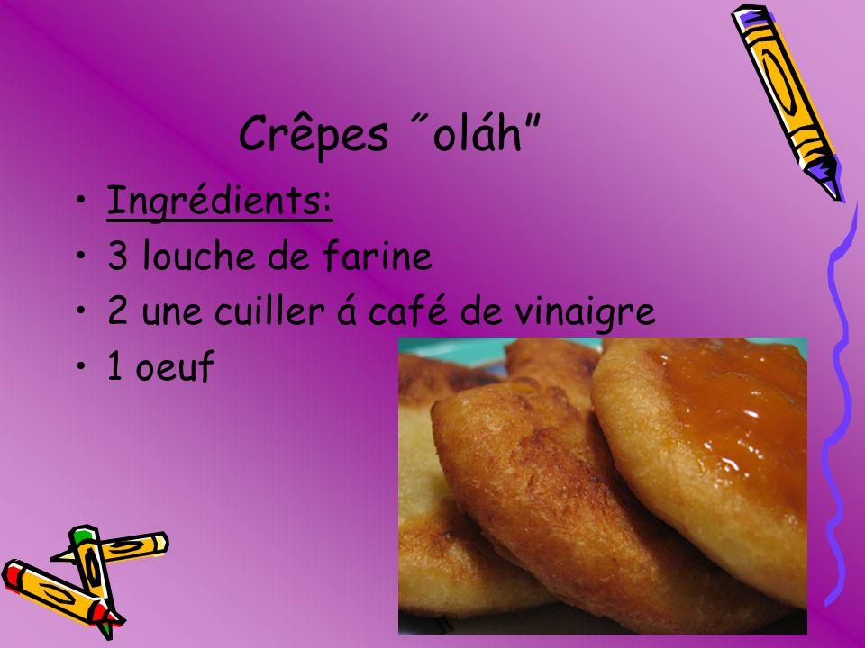Crêpes ˝oláh Ingrédients: 3 louche de farine