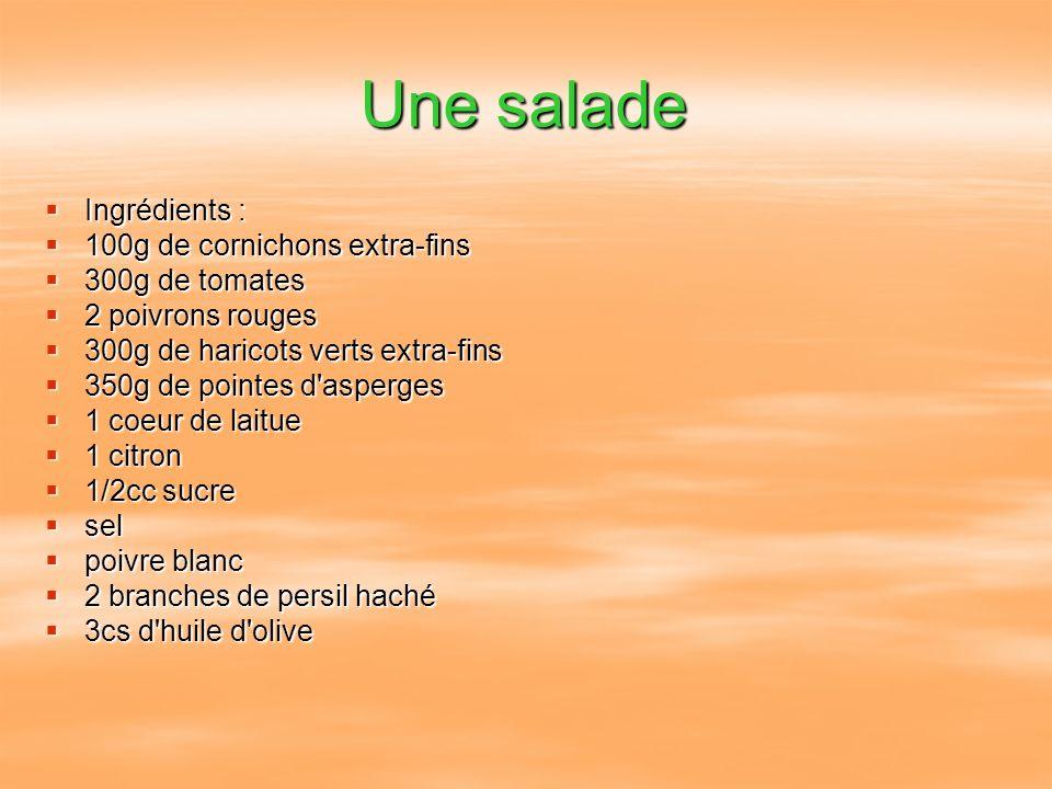Une salade Ingrédients : 100g de cornichons extra-fins 300g de tomates