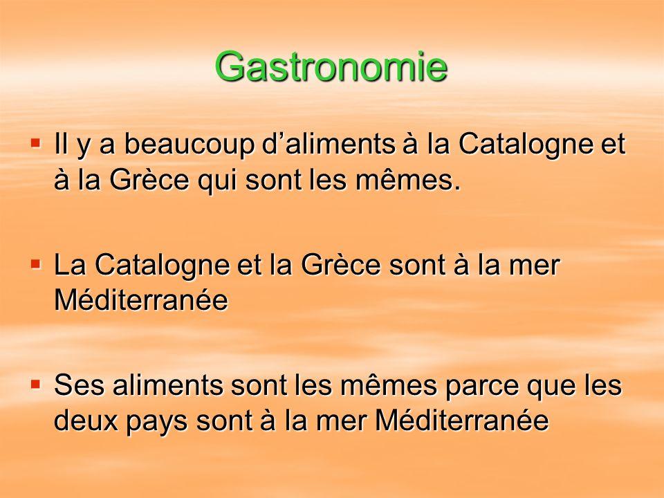 Gastronomie Il y a beaucoup d'aliments à la Catalogne et à la Grèce qui sont les mêmes. La Catalogne et la Grèce sont à la mer Méditerranée.