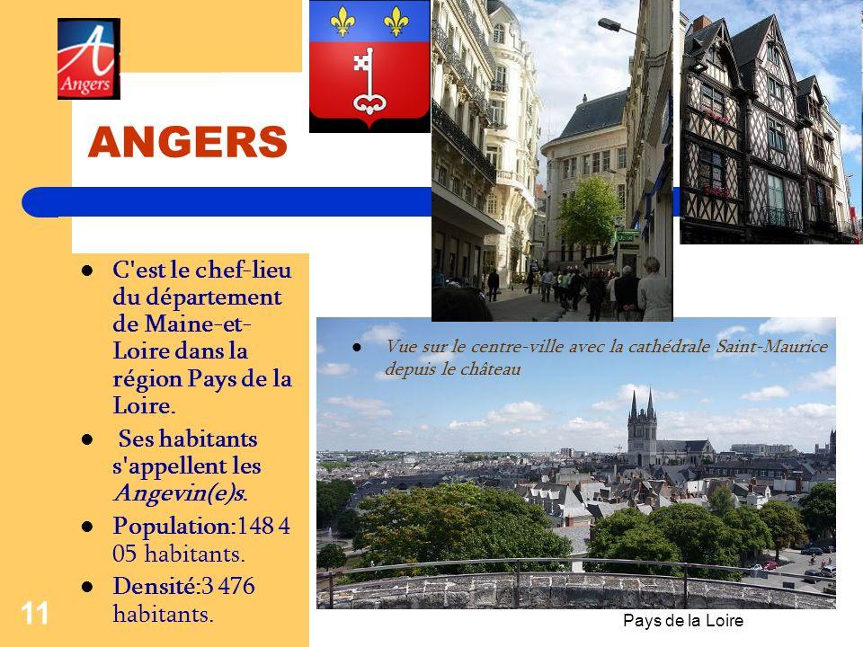 ANGERS C est le chef-lieu du département de Maine-et-Loire dans la région Pays de la Loire. Ses habitants s appellent les Angevin(e)s.