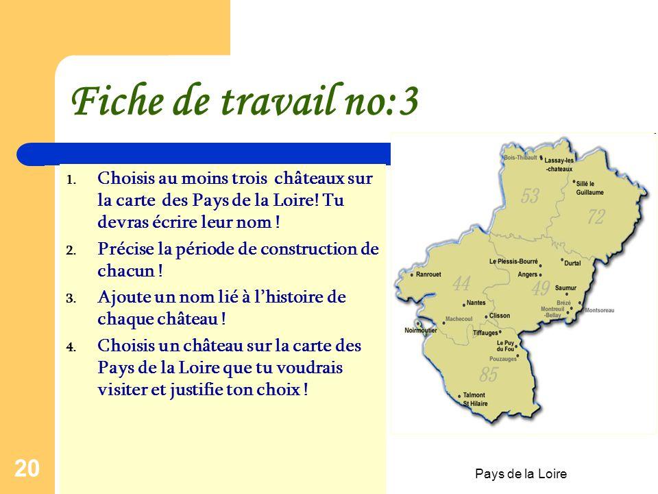 Fiche de travail no:3 Choisis au moins trois châteaux sur la carte des Pays de la Loire! Tu devras écrire leur nom !