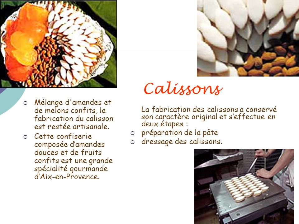 Calissons La fabrication des calissons a conservé son caractère original et s'effectue en deux étapes :