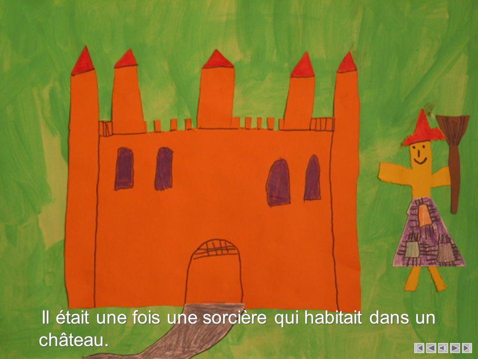 Il était une fois une sorcière qui habitait dans un château.