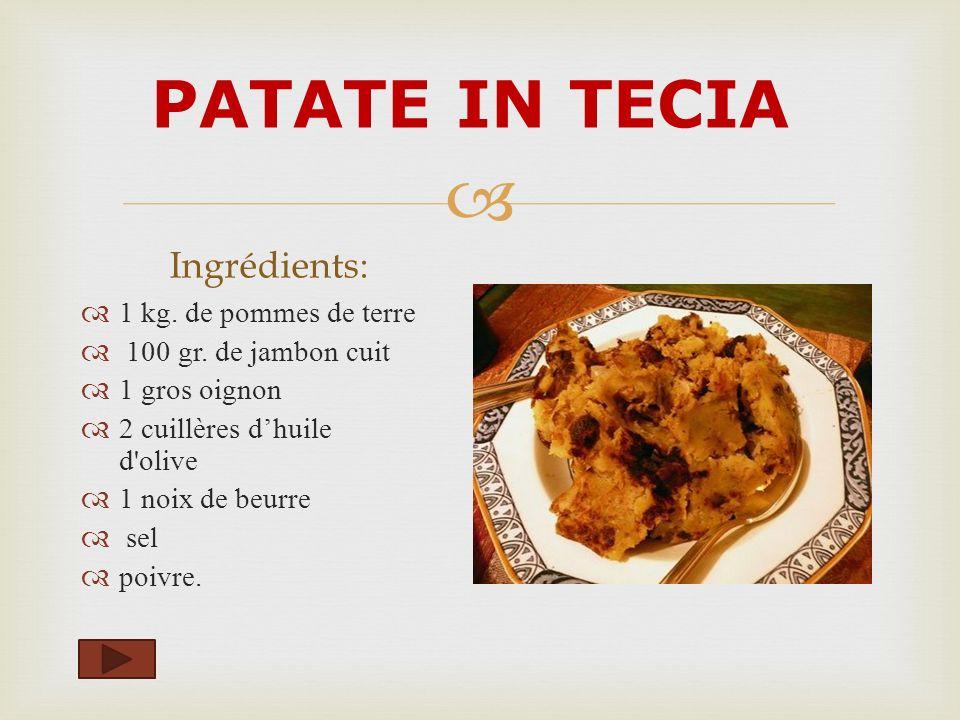 PATATE IN TECIA Ingrédients: 1 kg. de pommes de terre