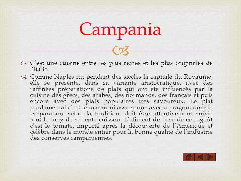 Campania C'est une cuisine entre les plus riches et les plus originales de l'Italie.