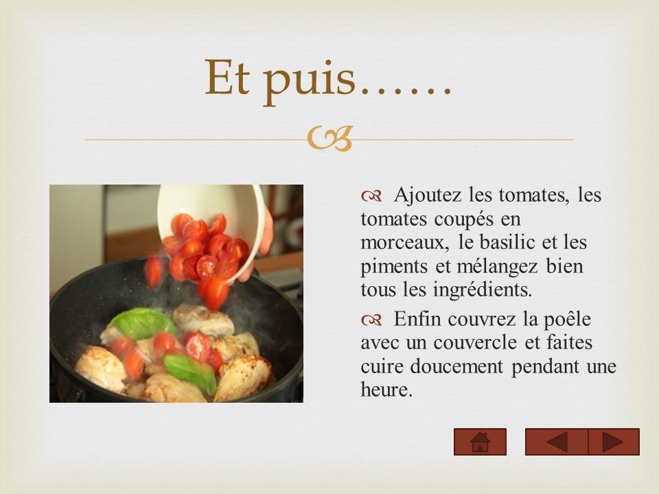 Et puis…… Ajoutez les tomates, les tomates coupés en morceaux, le basilic et les piments et mélangez bien tous les ingrédients.