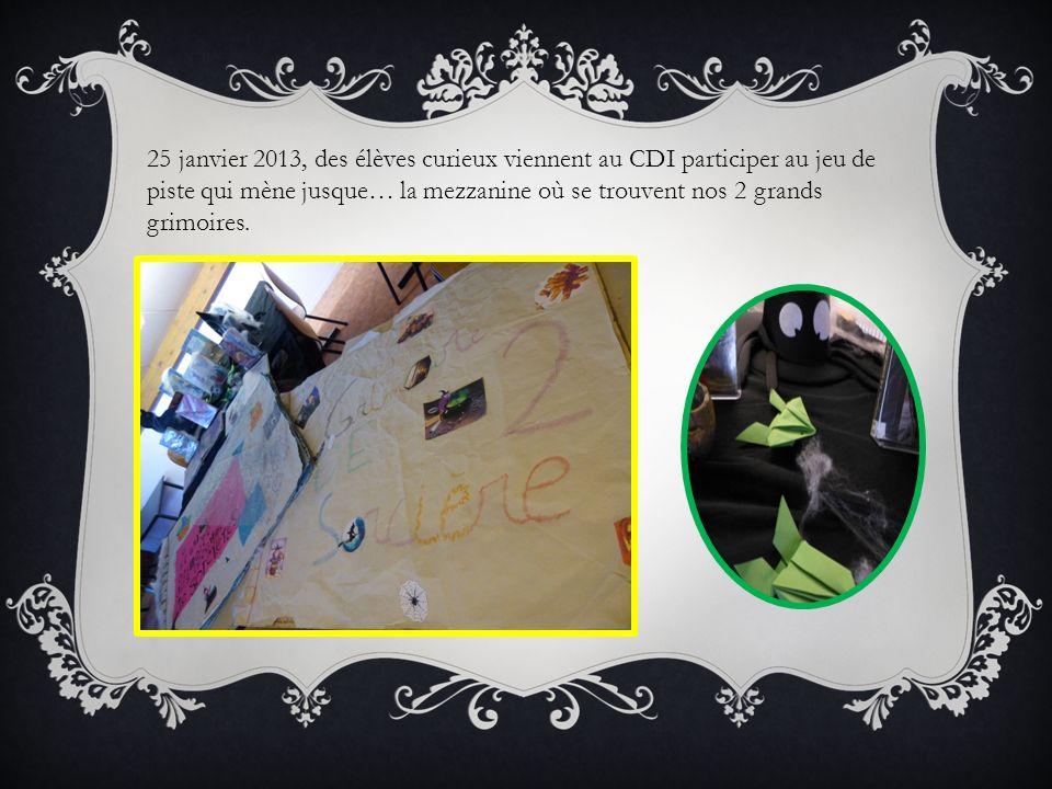 25 janvier 2013, des élèves curieux viennent au CDI participer au jeu de piste qui mène jusque… la mezzanine où se trouvent nos 2 grands grimoires.