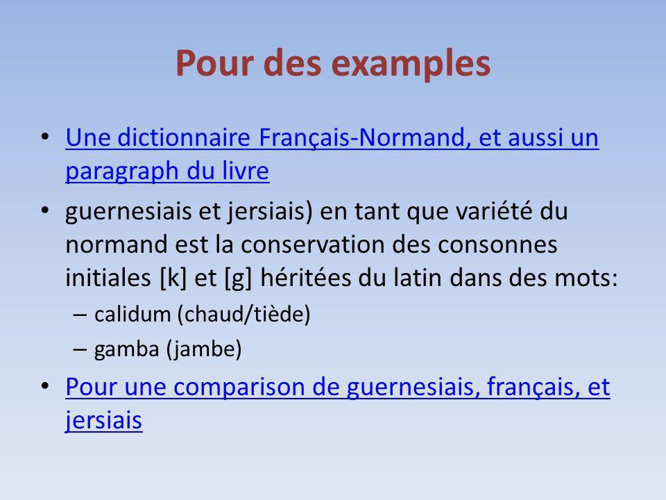 Pour des examples Une dictionnaire Français-Normand, et aussi un paragraph du livre.