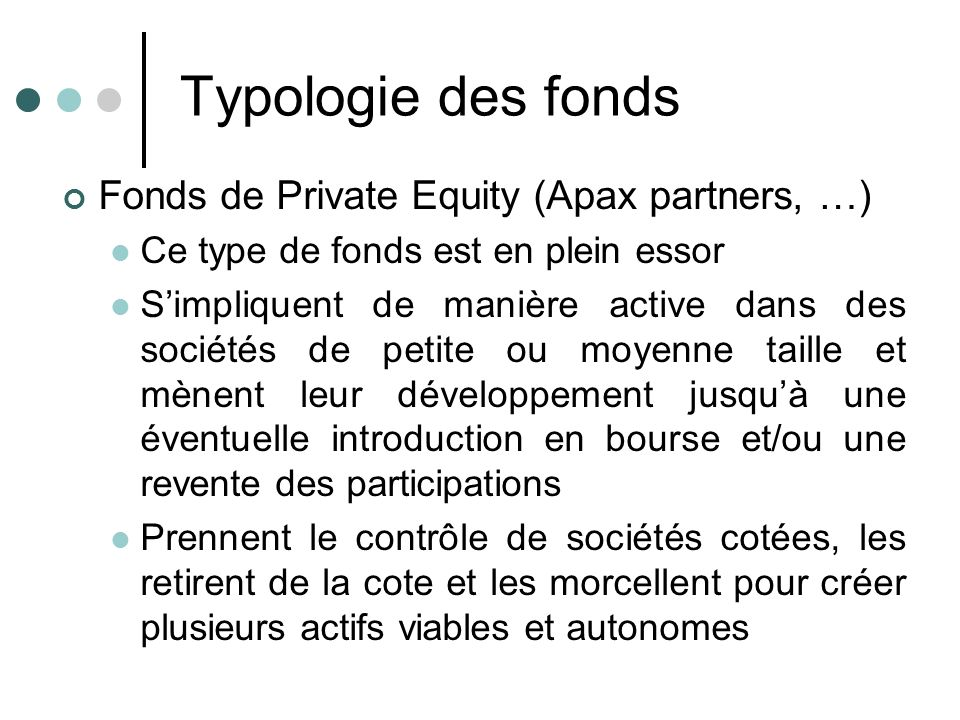 Typologie des fonds Fonds de Private Equity (Apax partners, …)
