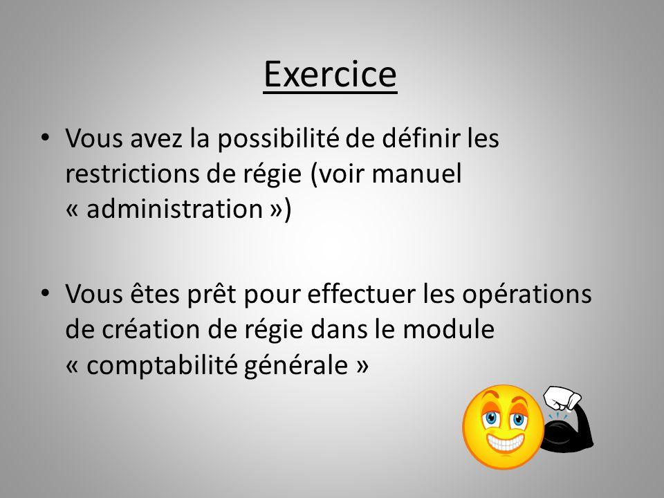Exercice Vous avez la possibilité de définir les restrictions de régie (voir manuel « administration »)