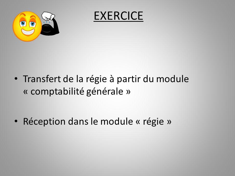 EXERCICE Transfert de la régie à partir du module « comptabilité générale » Réception dans le module « régie »