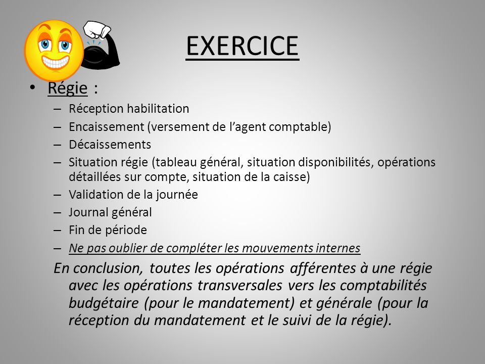 EXERCICE Régie : Réception habilitation. Encaissement (versement de l'agent comptable) Décaissements.