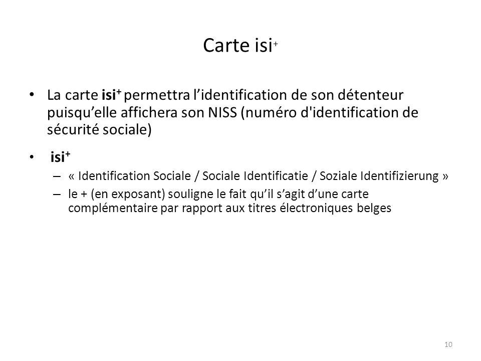 Carte isi+ La carte isi+ permettra l'identification de son détenteur puisqu'elle affichera son NISS (numéro d identification de sécurité sociale)