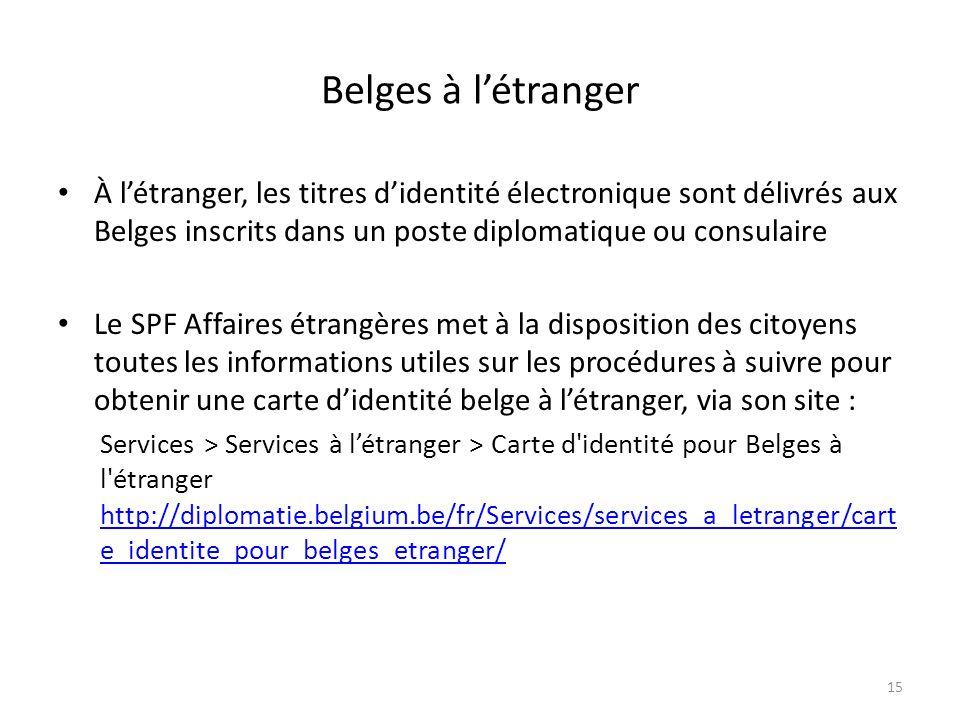 Belges à l'étranger À l'étranger, les titres d'identité électronique sont délivrés aux Belges inscrits dans un poste diplomatique ou consulaire.