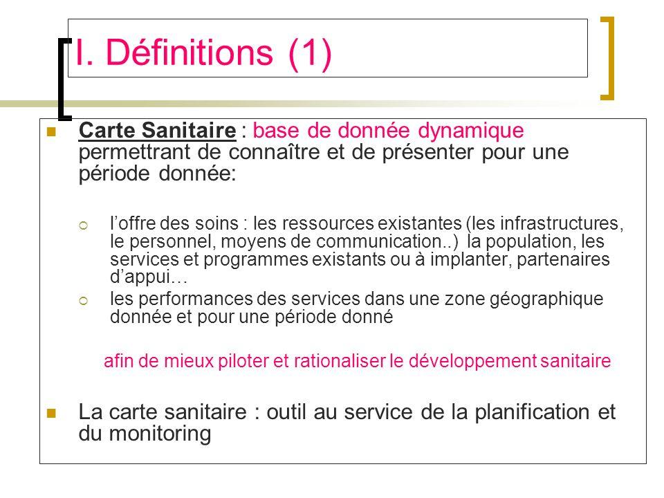 I. Définitions (1) Carte Sanitaire : base de donnée dynamique permettrant de connaître et de présenter pour une période donnée: