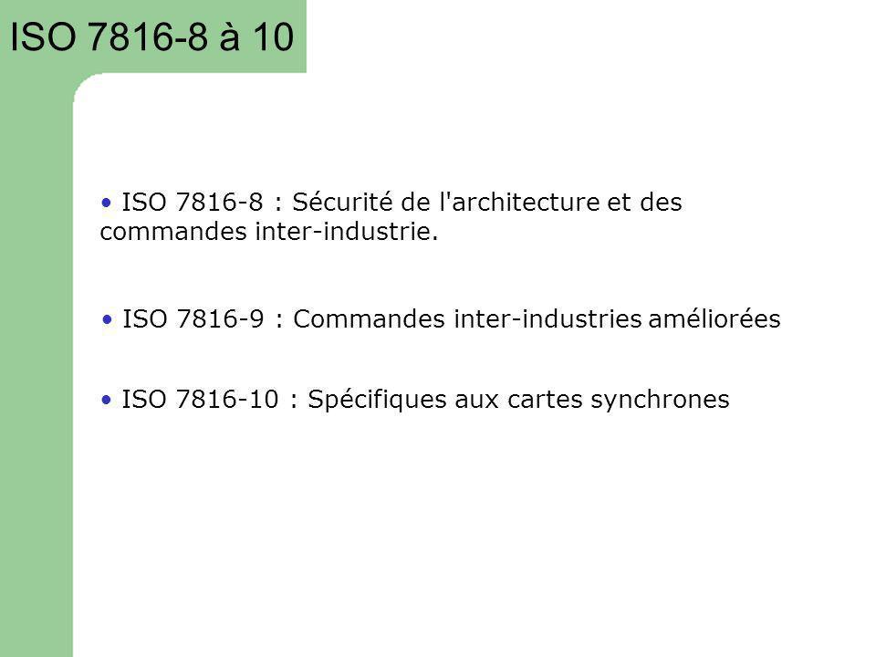ISO 7816-8 à 10 • ISO 7816-8 : Sécurité de l architecture et des commandes inter-industrie. • ISO 7816-9 : Commandes inter-industries améliorées.