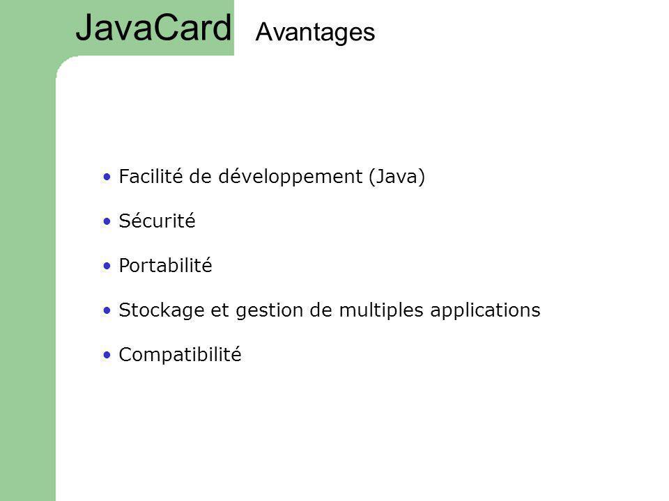 JavaCard Avantages • Facilité de développement (Java) • Sécurité