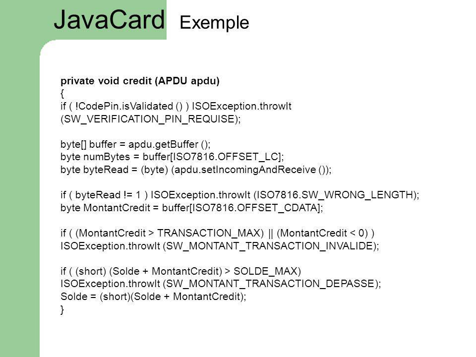 JavaCard Exemple private void credit (APDU apdu) {