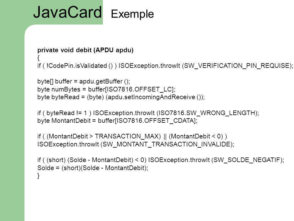 JavaCard Exemple private void debit (APDU apdu) {