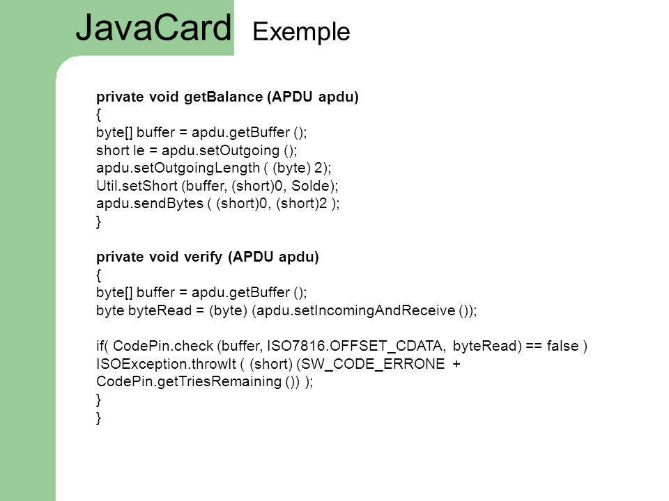 JavaCard Exemple private void getBalance (APDU apdu) {