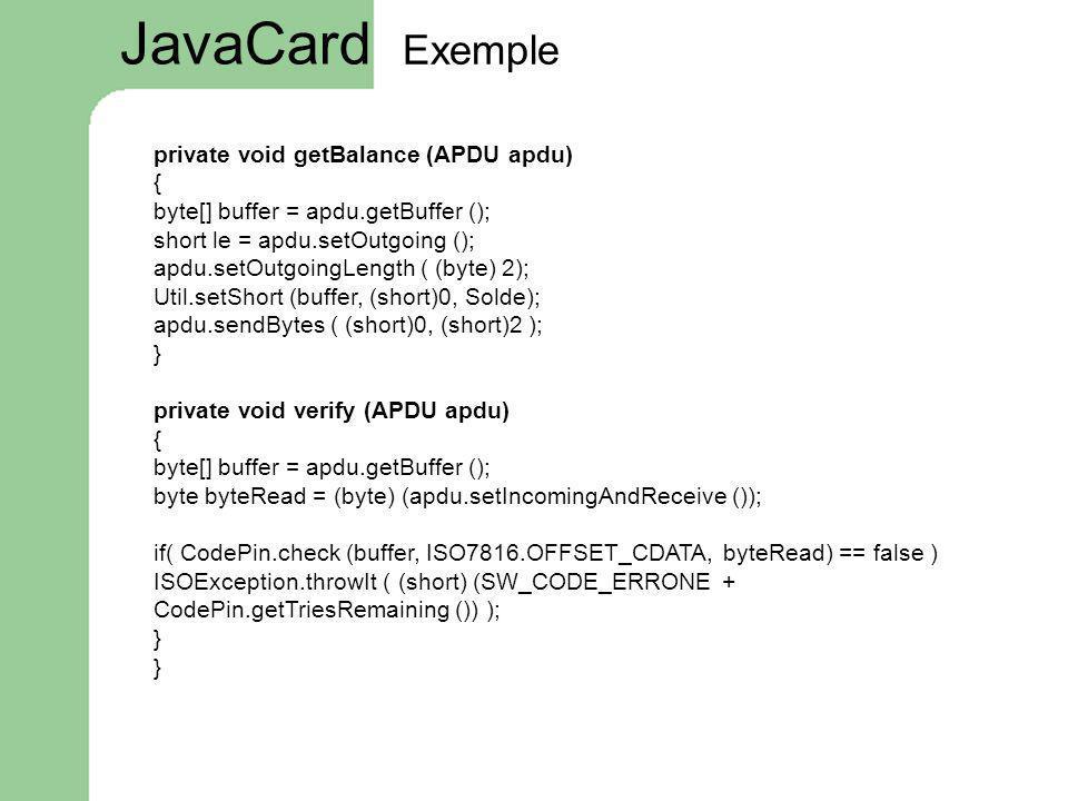 JavaCard Exemple private void getBalance (APDU apdu) {