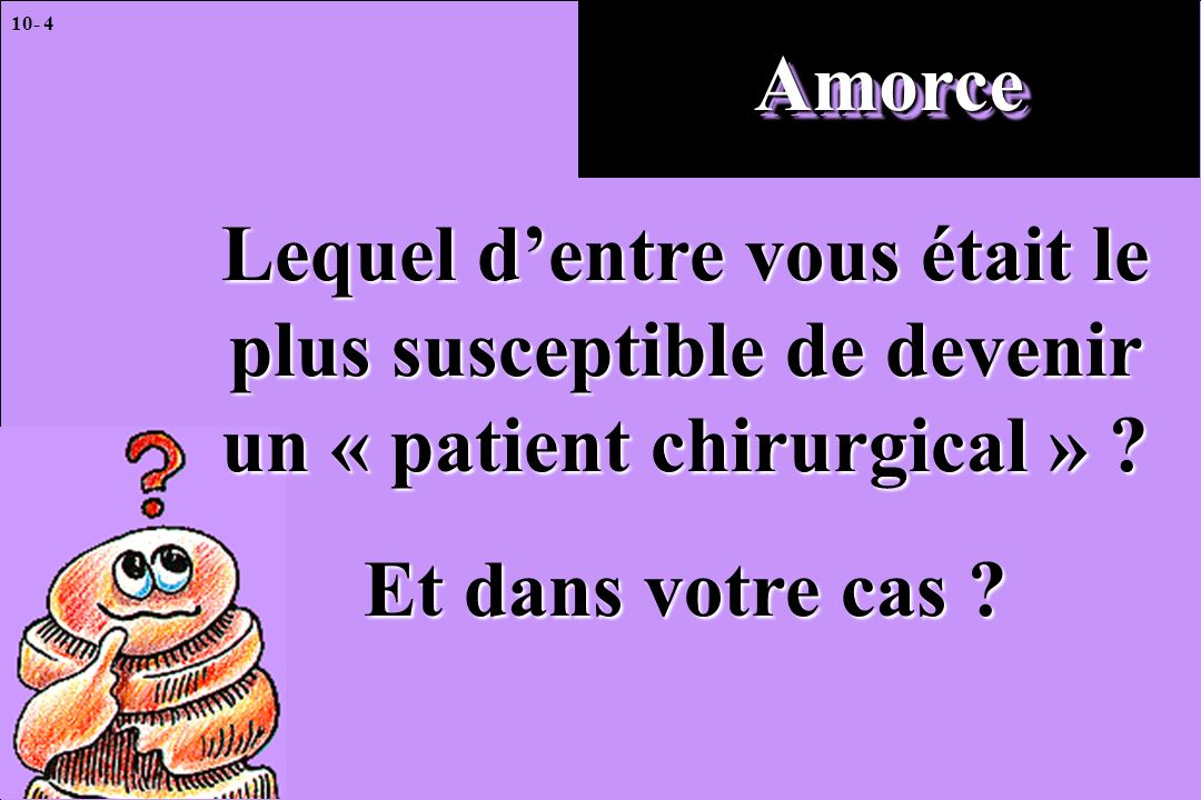 Amorce Lequel d'entre vous était le plus susceptible de devenir un « patient chirurgical » .