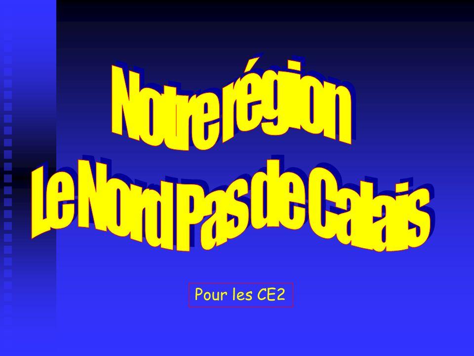 Notre région Le Nord Pas de Calais Pour les CE2