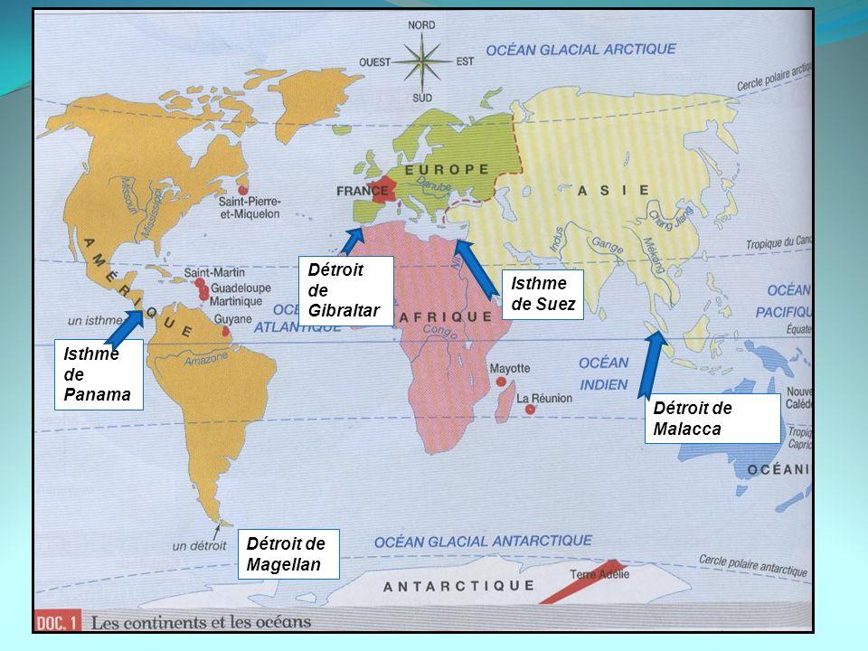 Détroit de Gibraltar Isthme de Suez Isthme de Panama Détroit de Malacca Détroit de Magellan