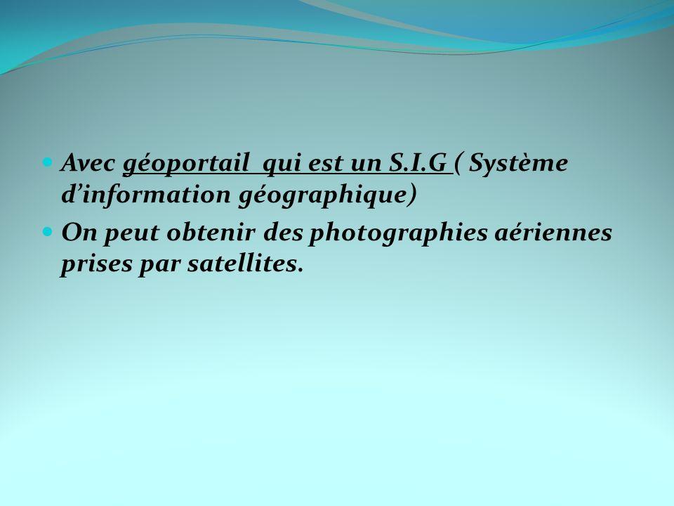 Avec géoportail qui est un S.I.G ( Système d'information géographique)