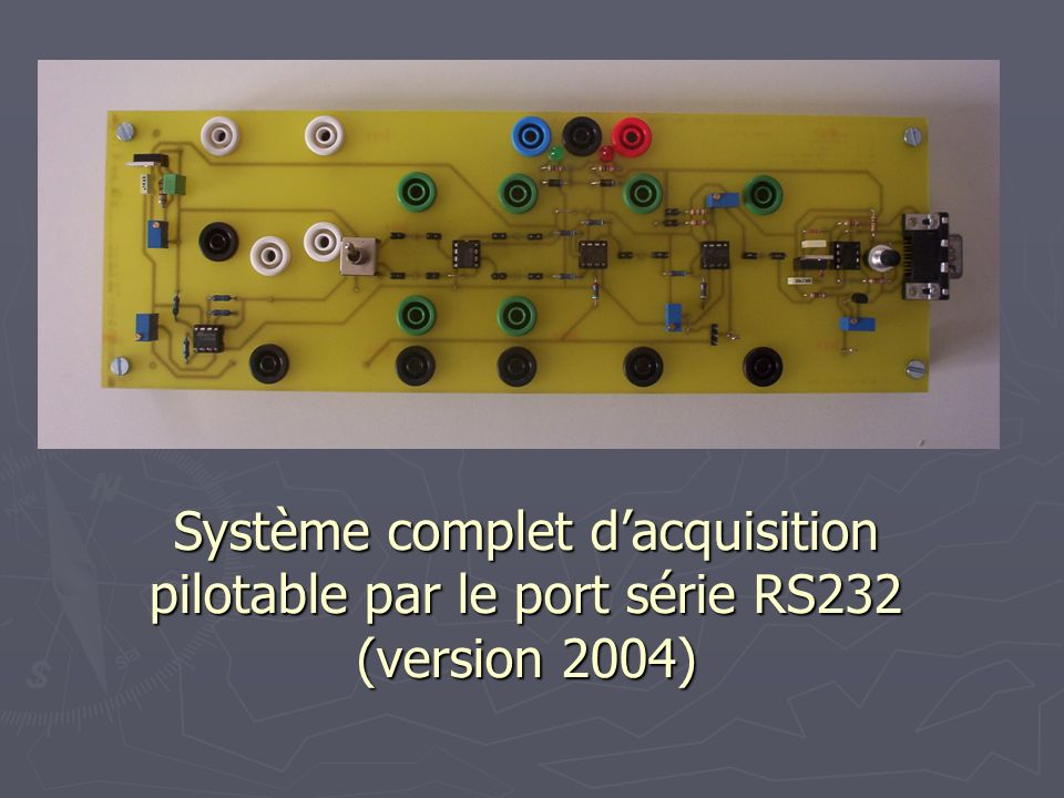 Système complet d'acquisition pilotable par le port série RS232 (version 2004)