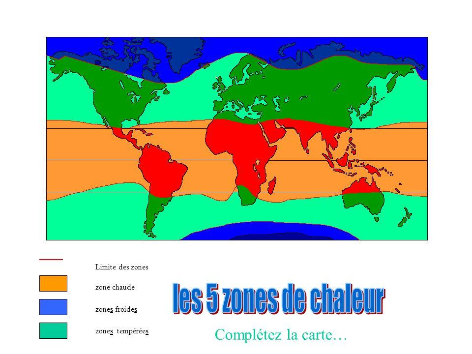 les 5 zones de chaleur Complétez la carte… Limite des zones