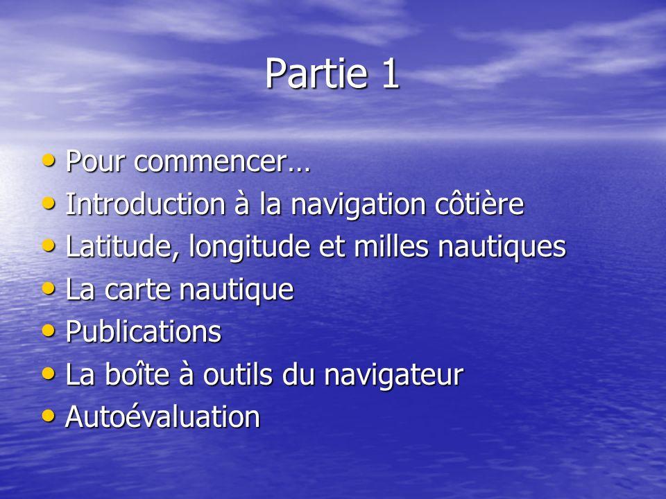Partie 1 Pour commencer… Introduction à la navigation côtière