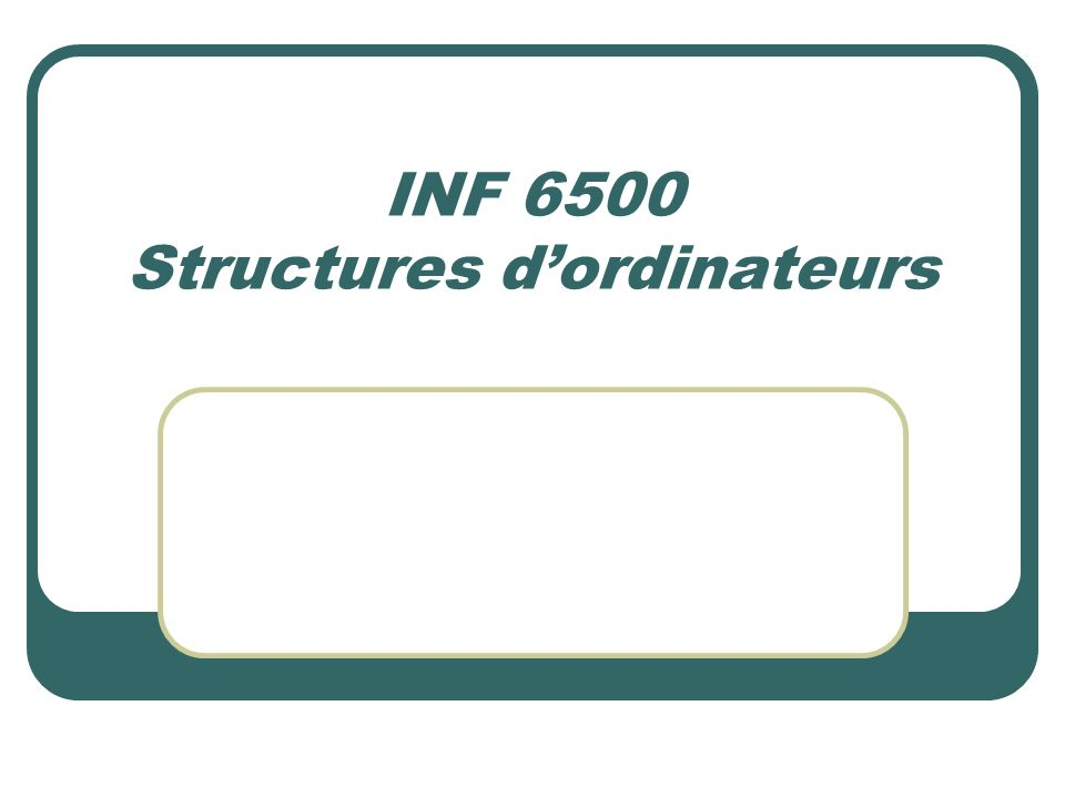 INF 6500 Structures d'ordinateurs
