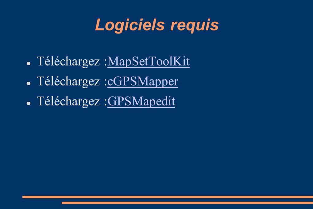 Logiciels requis Téléchargez :MapSetToolKit Téléchargez :cGPSMapper