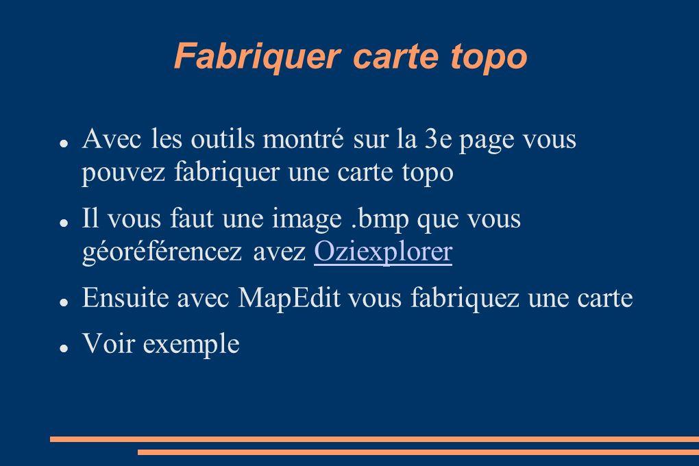 Fabriquer carte topo Avec les outils montré sur la 3e page vous pouvez fabriquer une carte topo.