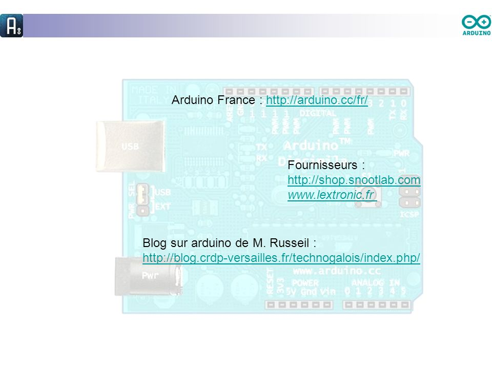 Arduino France : http://arduino.cc/fr/